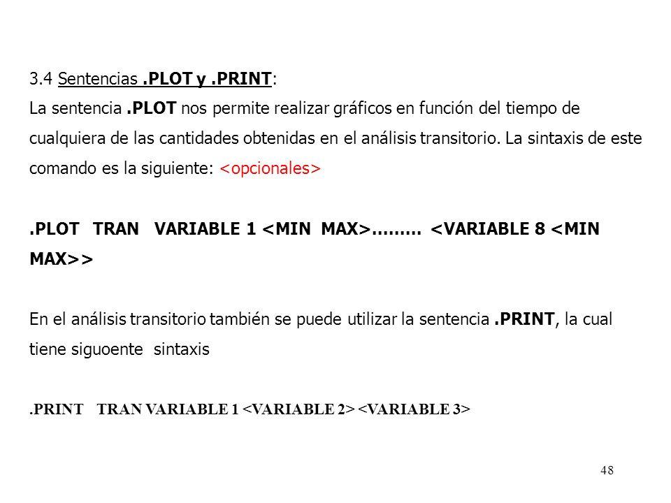 47 3.3 Sentencia.TRAN: La sentencia de control.TRAN indica a PSpice que realice el análisis del circuito en el dominio del tiempo. Su sintaxis complet