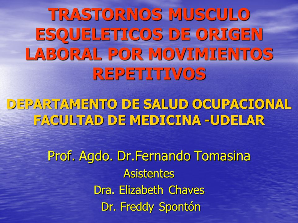 TRASTORNOS MUSCULO ESQUELETICOS DE ORIGEN LABORAL POR MOVIMIENTOS REPETITIVOS DEPARTAMENTO DE SALUD OCUPACIONAL FACULTAD DE MEDICINA -UDELAR Prof. Agd