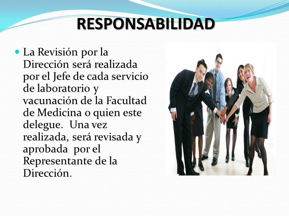 RESPONSABILIDAD La Revisión por la Dirección será realizada por el Jefe de cada servicio de laboratorio y vacunación de la Facultad de Medicina o quie