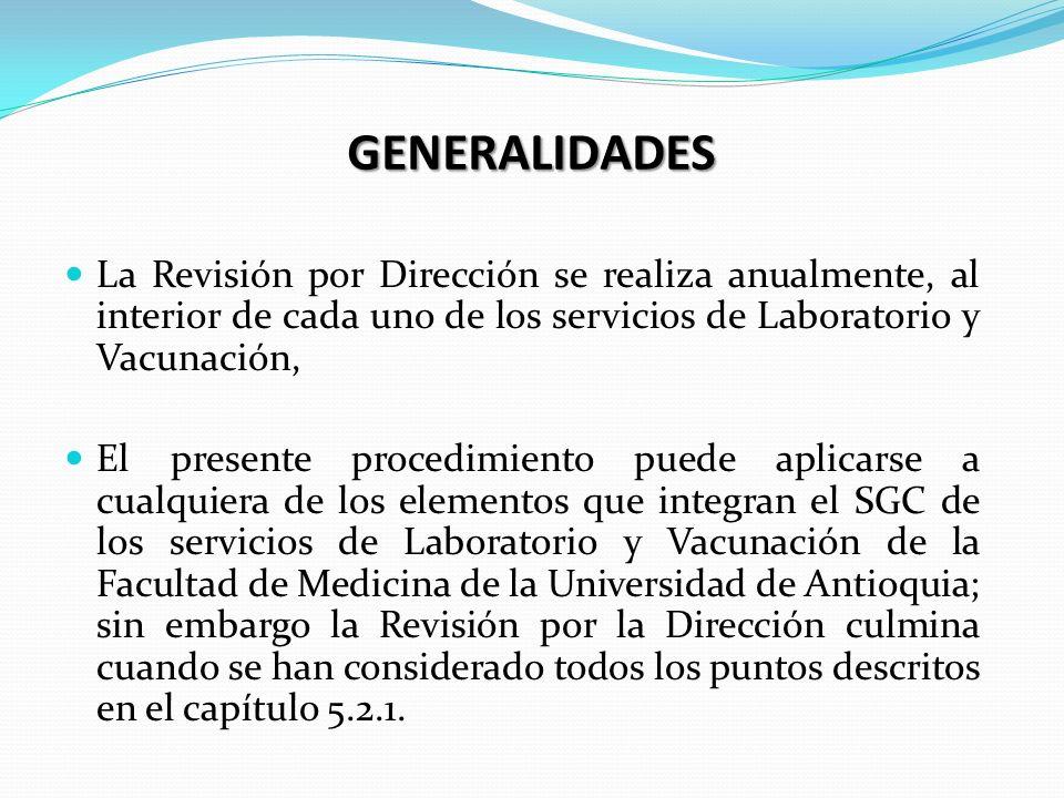 GENERALIDADES La Revisión por Dirección se realiza anualmente, al interior de cada uno de los servicios de Laboratorio y Vacunación, El presente proce