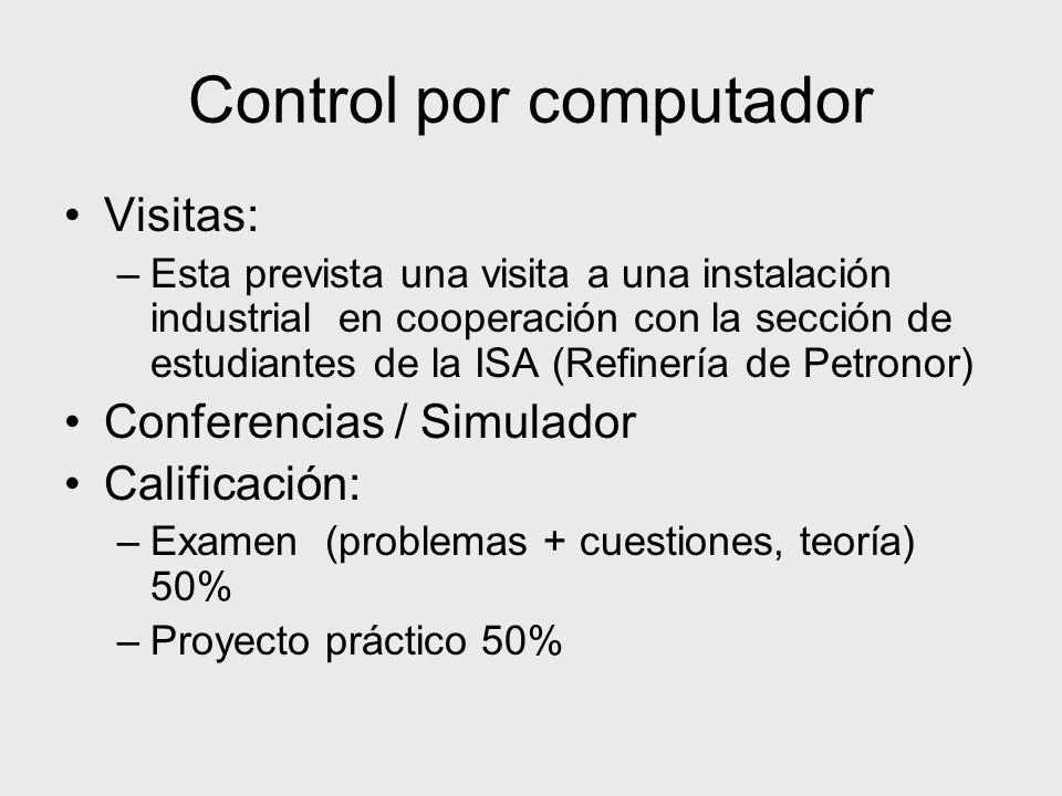 Control por computador Visitas: –Esta prevista una visita a una instalación industrial en cooperación con la sección de estudiantes de la ISA (Refiner
