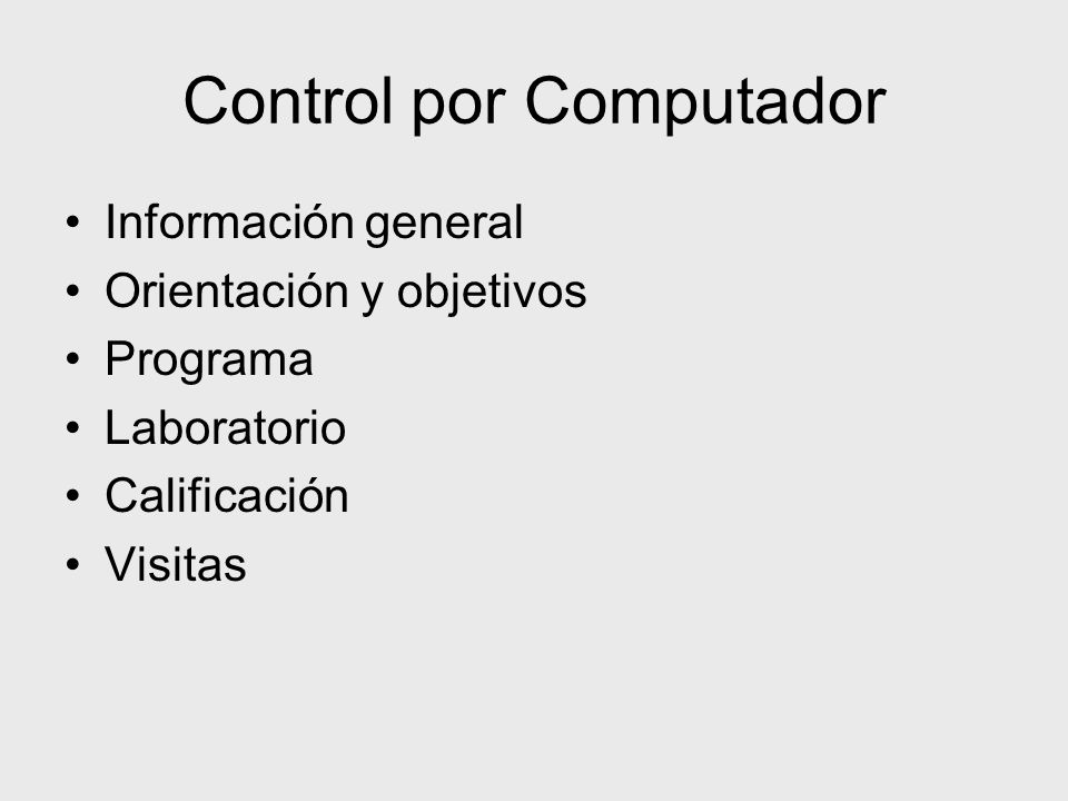 Control por Computador Información general Orientación y objetivos Programa Laboratorio Calificación Visitas