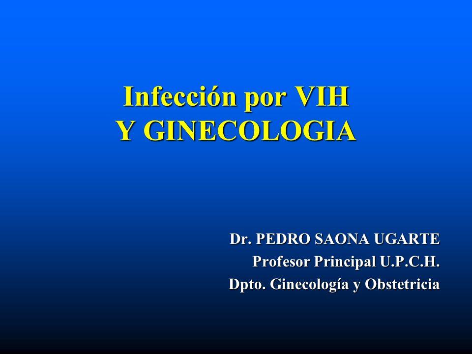 Infección por VIH Y GINECOLOGIA Dr. PEDRO SAONA UGARTE Profesor Principal U.P.C.H. Dpto. Ginecología y Obstetricia