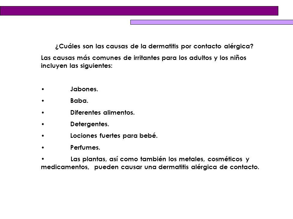 ¿Cuáles son las causas de la dermatitis por contacto alérgica? Las causas más comunes de irritantes para los adultos y los niños incluyen las siguient