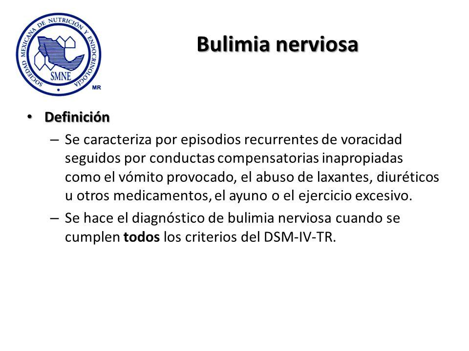 Bulimia nerviosa Definición Definición – Se caracteriza por episodios recurrentes de voracidad seguidos por conductas compensatorias inapropiadas como