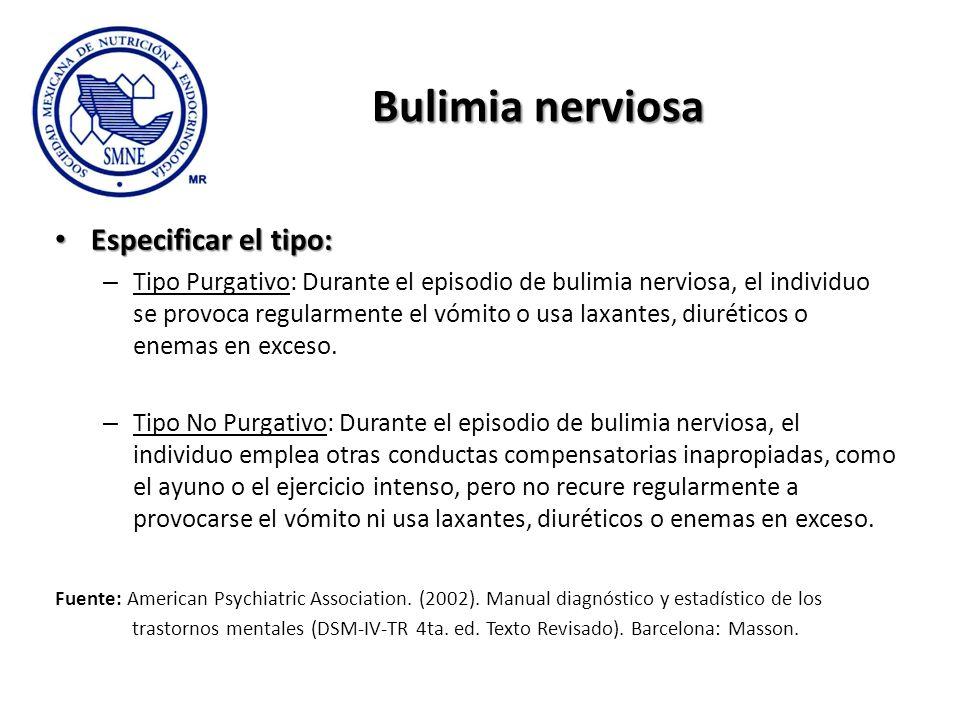 Bulimia nerviosa Especificar el tipo: Especificar el tipo: – Tipo Purgativo: Durante el episodio de bulimia nerviosa, el individuo se provoca regularm