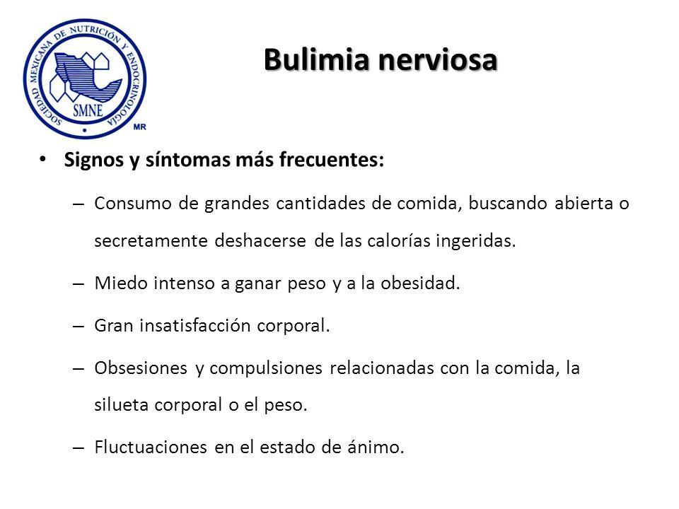 Bulimia nerviosa Signos y síntomas más frecuentes: – Consumo de grandes cantidades de comida, buscando abierta o secretamente deshacerse de las calorí