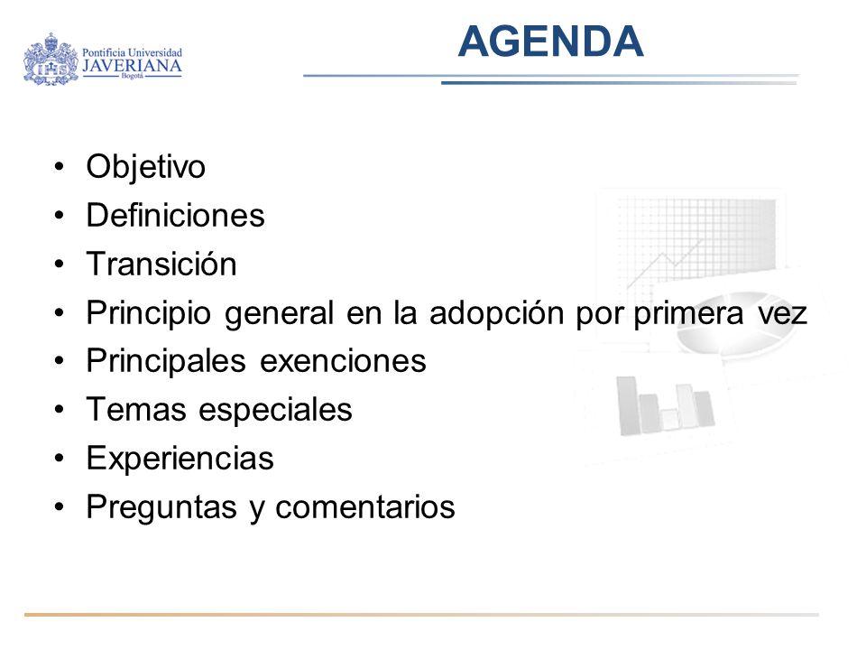 AGENDA Objetivo Definiciones Transición Principio general en la adopción por primera vez Principales exenciones Temas especiales Experiencias Pregunta