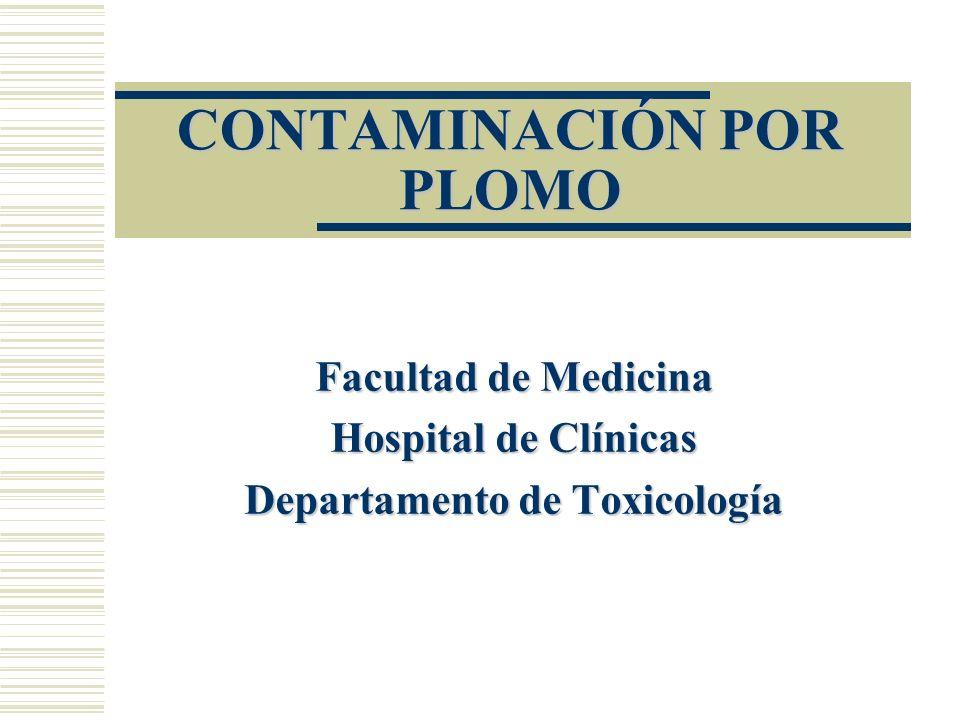 CONTAMINACIÓN POR PLOMO Facultad de Medicina Hospital de Clínicas Departamento de Toxicología
