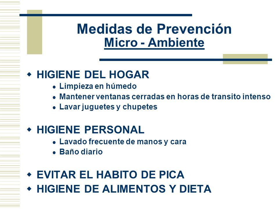 Medidas de Prevención Micro - Ambiente HIGIENE DEL HOGAR Limpieza en húmedo Mantener ventanas cerradas en horas de transito intenso Lavar juguetes y c