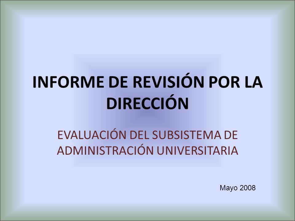 INFORME DE REVISIÓN POR LA DIRECCIÓN EVALUACIÓN DEL SUBSISTEMA DE ADMINISTRACIÓN UNIVERSITARIA Mayo 2008