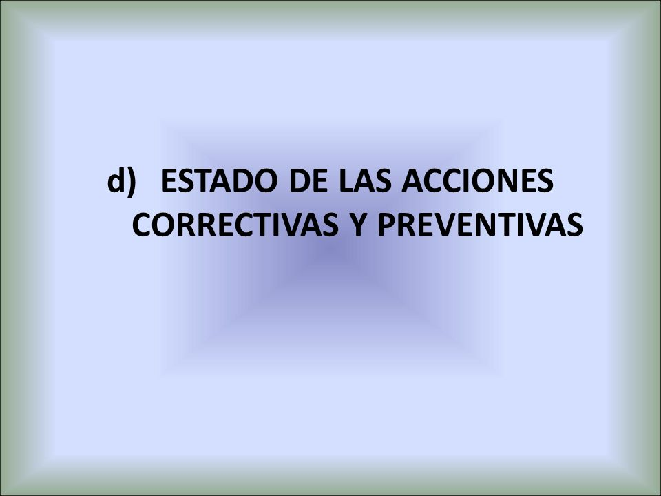 d)ESTADO DE LAS ACCIONES CORRECTIVAS Y PREVENTIVAS