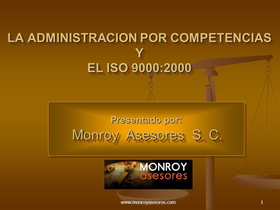 www.monroyasesores.com1 LA ADMINISTRACION POR COMPETENCIAS Y EL ISO 9000:2000 Presentado por: Monroy Asesores S.