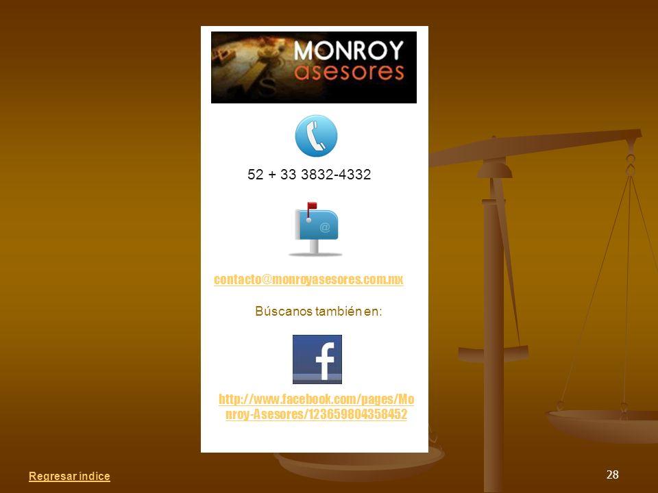 28 Regresar índice 52 + 33 3832-4332 contacto@monroyasesores.com.mx Búscanos también en: http://www.facebook.com/pages/Mo nroy-Asesores/123659804358452