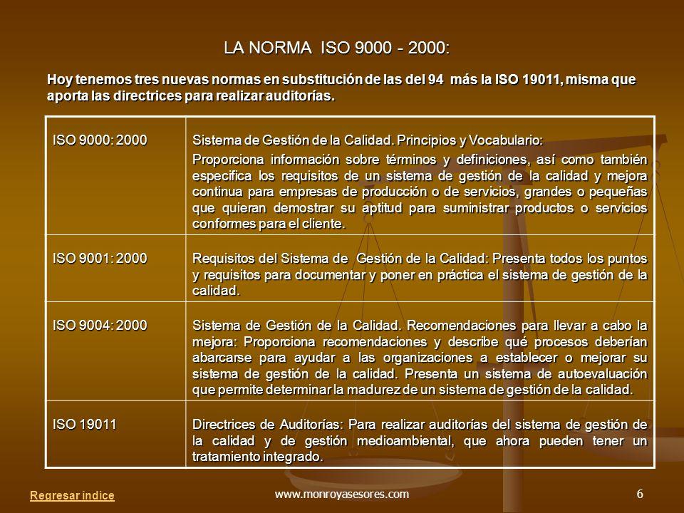 www.monroyasesores.com6 LA NORMA ISO 9000 - 2000: Hoy tenemos tres nuevas normas en substitución de las del 94 más la ISO 19011, misma que aporta las directrices para realizar auditorías.