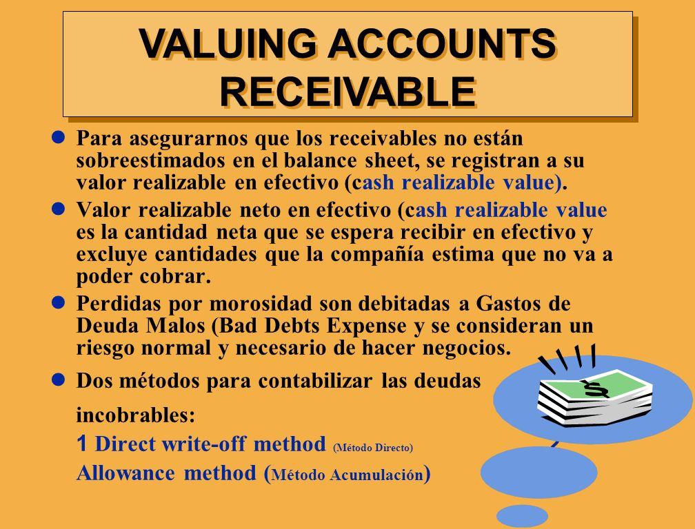 Para asegurarnos que los receivables no están sobreestimados en el balance sheet, se registran a su valor realizable en efectivo (cash realizable valu