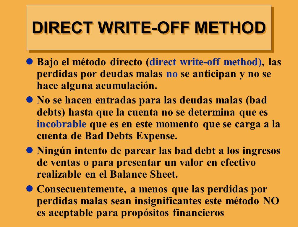 Bajo el método directo (direct write-off method), las perdidas por deudas malas no se anticipan y no se hace alguna acumulación. No se hacen entradas