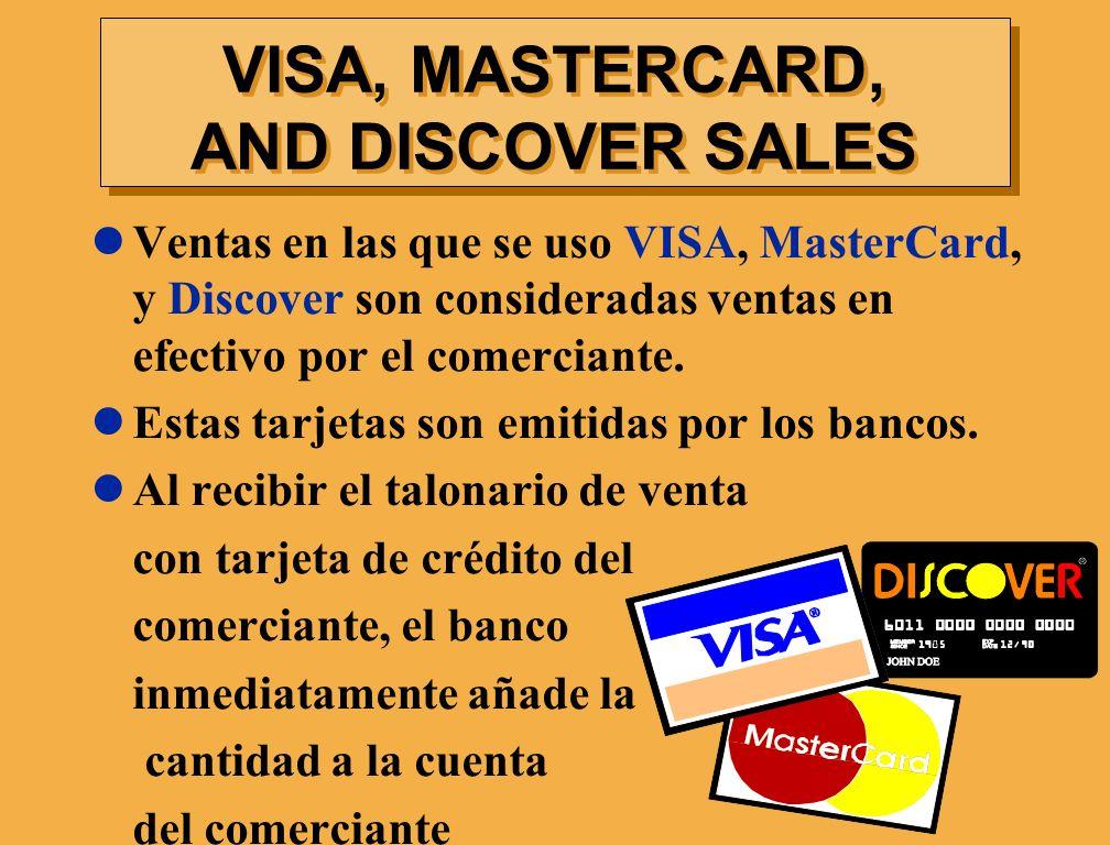 VISA, MASTERCARD, AND DISCOVER SALES Ventas en las que se uso VISA, MasterCard, y Discover son consideradas ventas en efectivo por el comerciante. Est