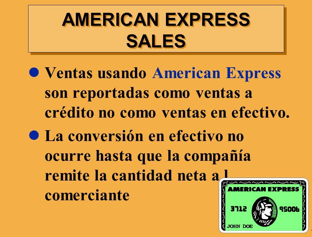 AMERICAN EXPRESS SALES Ventas usando American Express son reportadas como ventas a crédito no como ventas en efectivo. La conversión en efectivo no oc