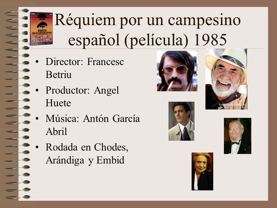 Réquiem por un campesino español (película) 1985 Director: Francesc Betriu Productor: Angel Huete Música: Antón García Abril Rodada en Chodes, Arándiga y Embid