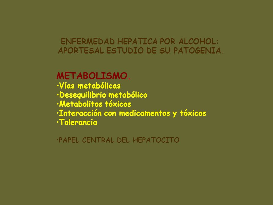 ENFERMEDAD HEPATICA POR ALCOHOL METABOLISMO HEPATICO DEL ETANOL Vías metabólicas Consecuencias metabólicas Patogenia del daño hepático