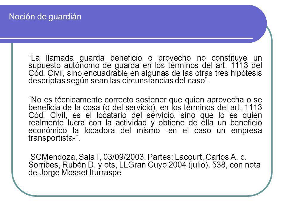 Noción de guardián La llamada guarda beneficio o provecho no constituye un supuesto autónomo de guarda en los términos del art. 1113 del Cód. Civil, s