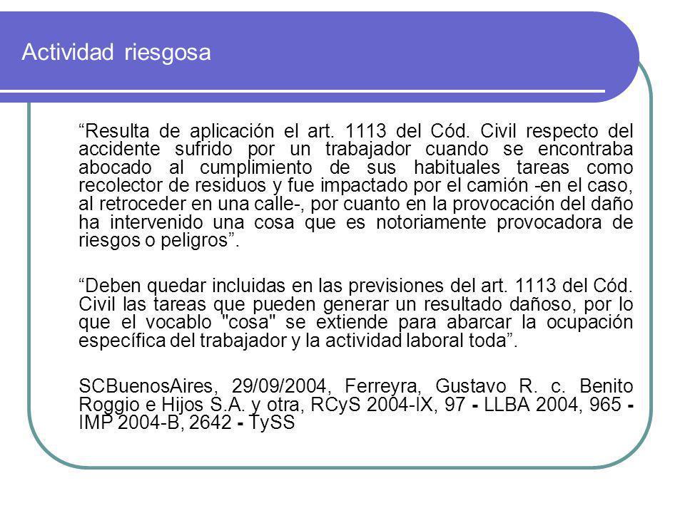 Actividad riesgosa Resulta de aplicación el art. 1113 del Cód. Civil respecto del accidente sufrido por un trabajador cuando se encontraba abocado al