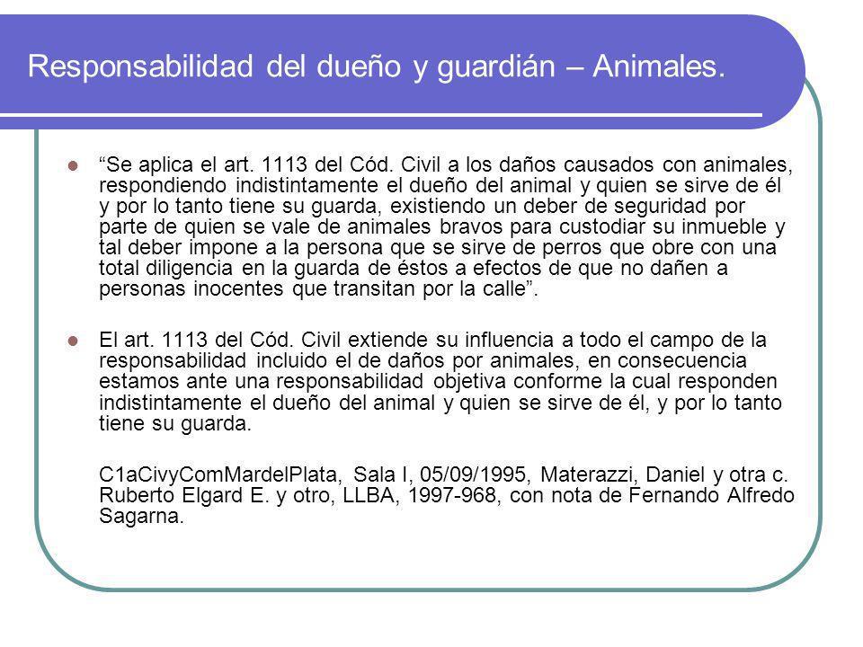 Responsabilidad del dueño y guardián – Animales. Se aplica el art. 1113 del Cód. Civil a los daños causados con animales, respondiendo indistintamente