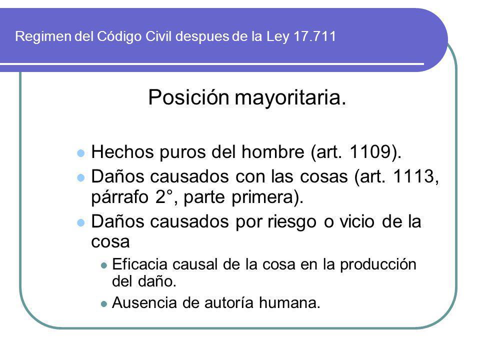 Regimen del Código Civil despues de la Ley 17.711 Posición mayoritaria. Hechos puros del hombre (art. 1109). Daños causados con las cosas (art. 1113,