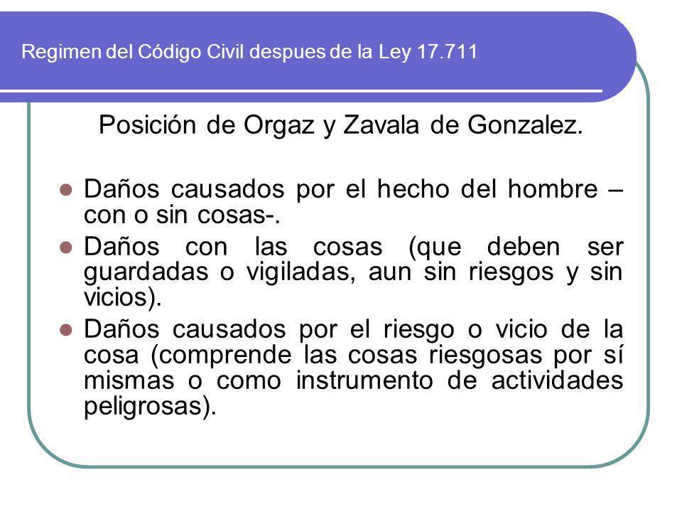 Regimen del Código Civil despues de la Ley 17.711 Posición de Orgaz y Zavala de Gonzalez. Daños causados por el hecho del hombre – con o sin cosas-. D