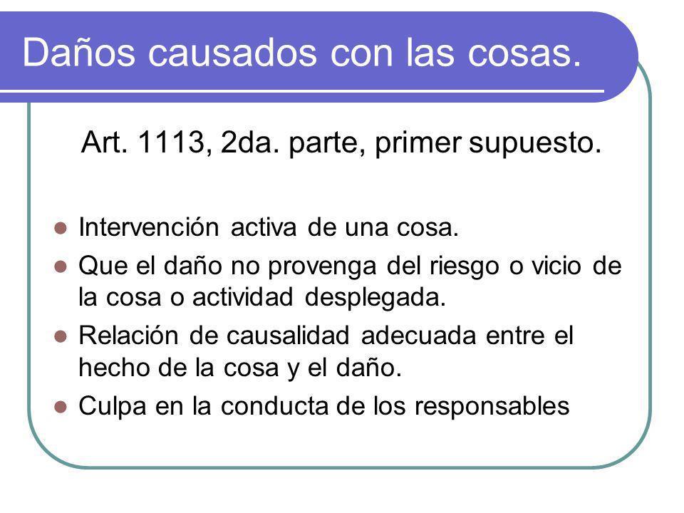 Daños causados con las cosas. Art. 1113, 2da. parte, primer supuesto. Intervención activa de una cosa. Que el daño no provenga del riesgo o vicio de l