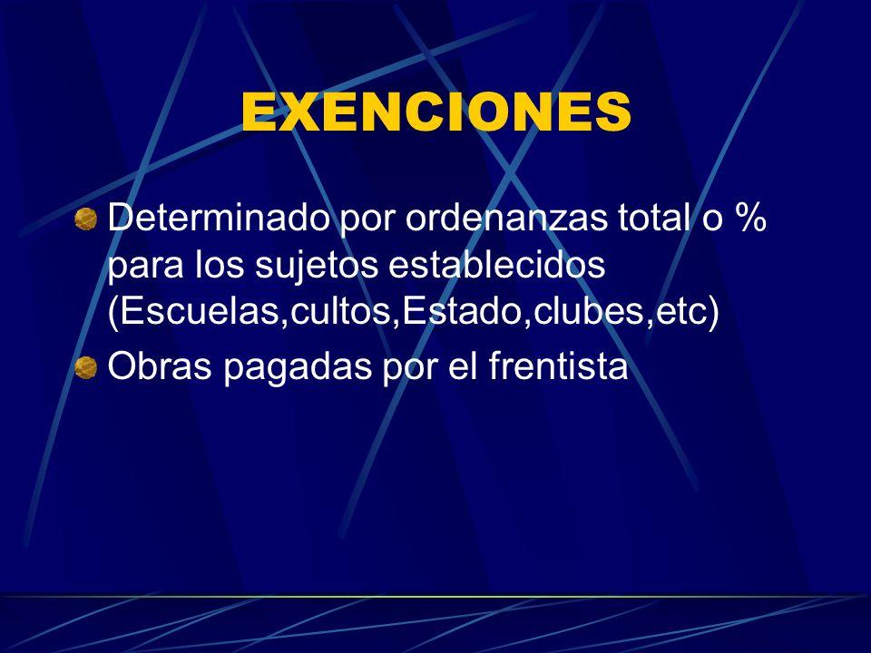 EXENCIONES Determinado por ordenanzas total o % para los sujetos establecidos (Escuelas,cultos,Estado,clubes,etc) Obras pagadas por el frentista