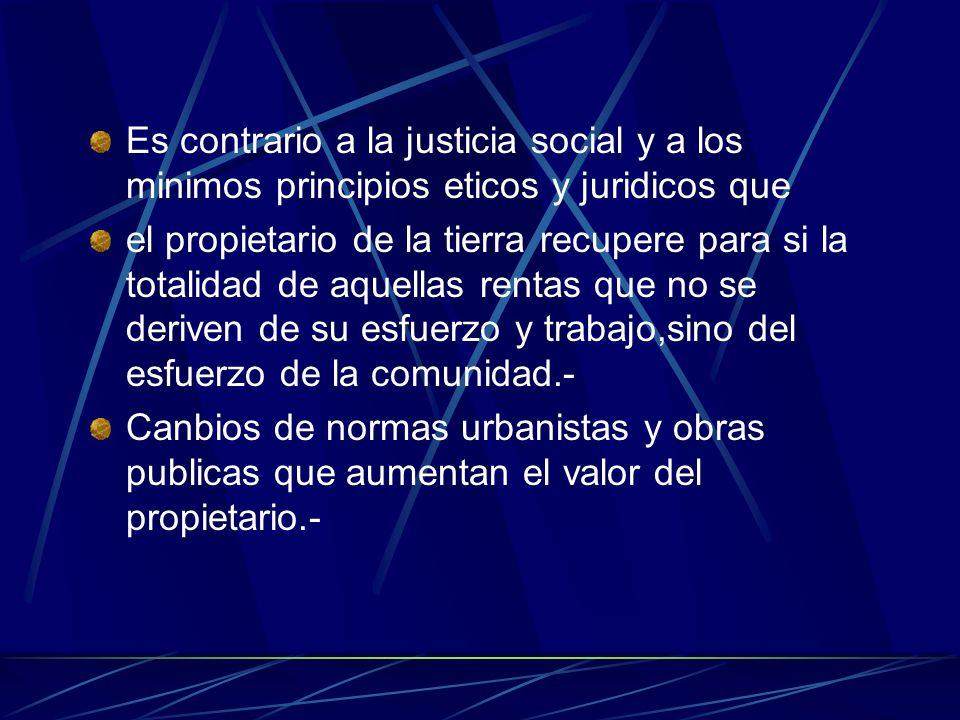 Es contrario a la justicia social y a los minimos principios eticos y juridicos que el propietario de la tierra recupere para si la totalidad de aquel