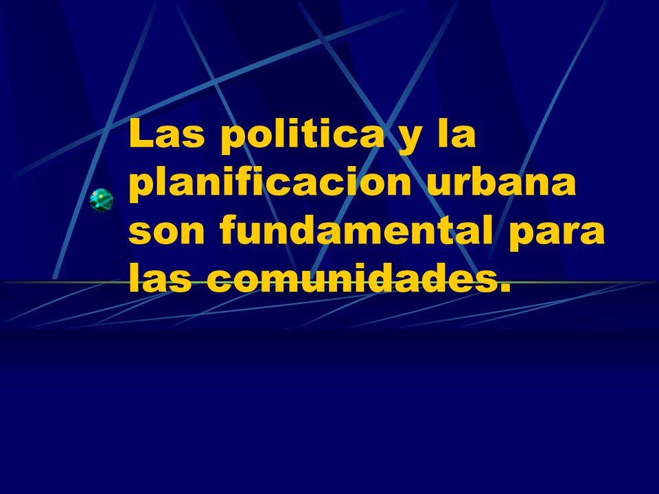 Las politica y la planificacion urbana son fundamental para las comunidades.