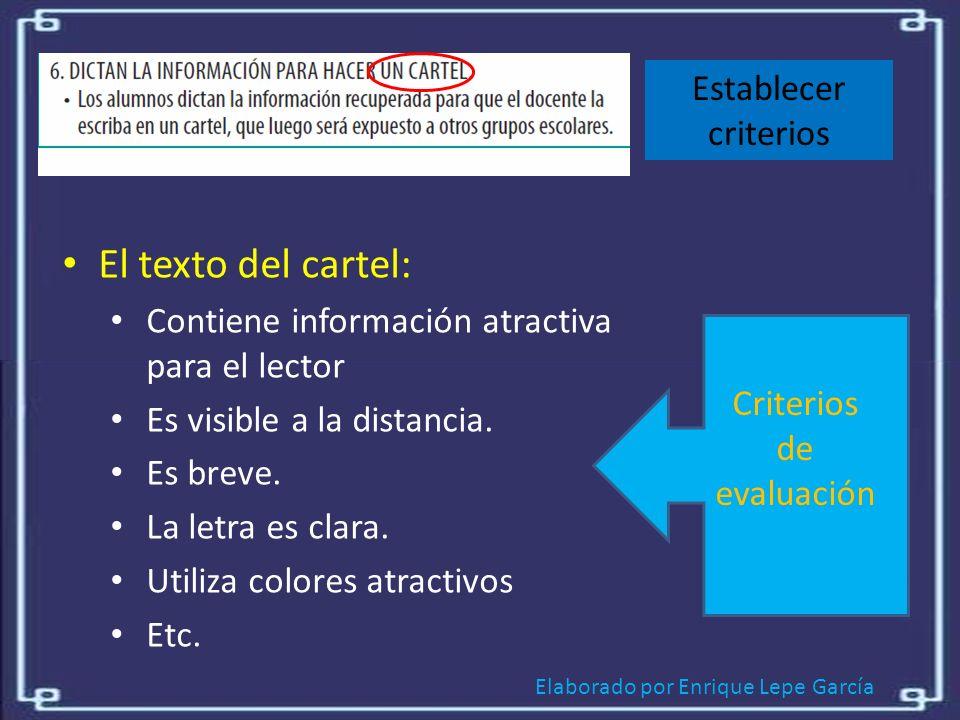 Elaborado por Enrique Lepe García Establecer criterios El texto del cartel: Contiene información atractiva para el lector Es visible a la distancia.