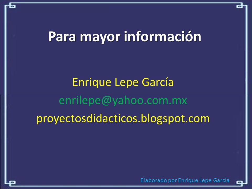 Elaborado por Enrique Lepe García Para mayor información Enrique Lepe García enrilepe@yahoo.com.mx proyectosdidacticos.blogspot.com