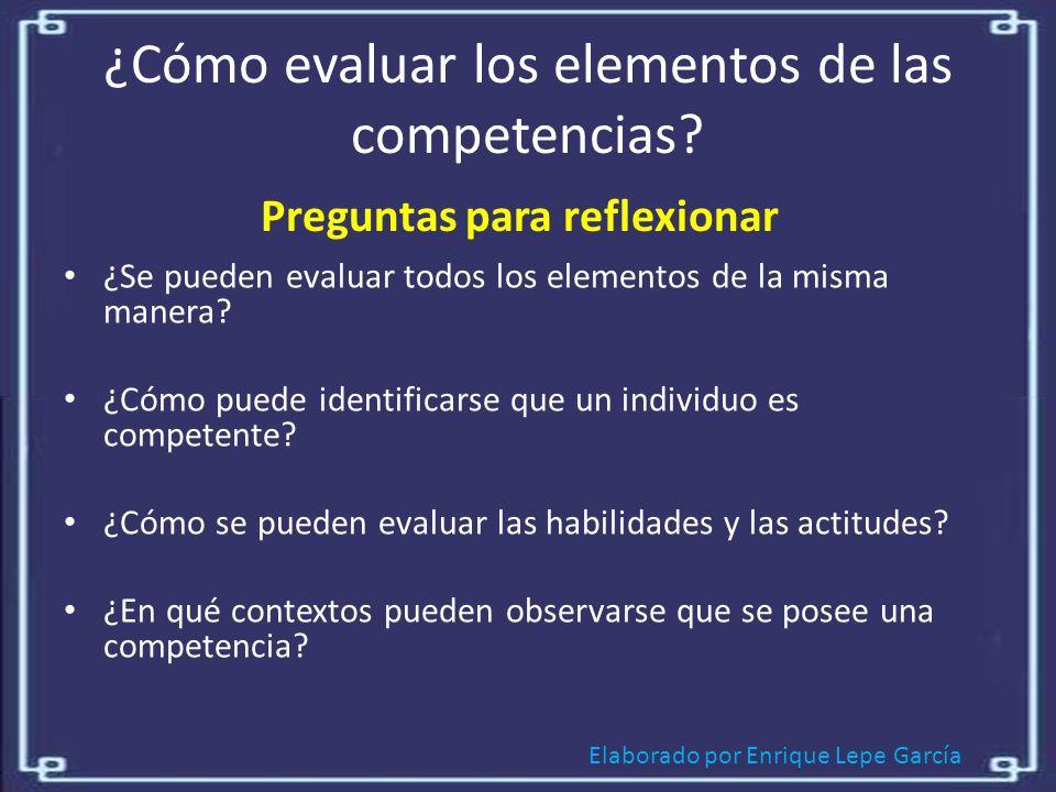 Elaborado por Enrique Lepe García ¿Cómo evaluar los elementos de las competencias.