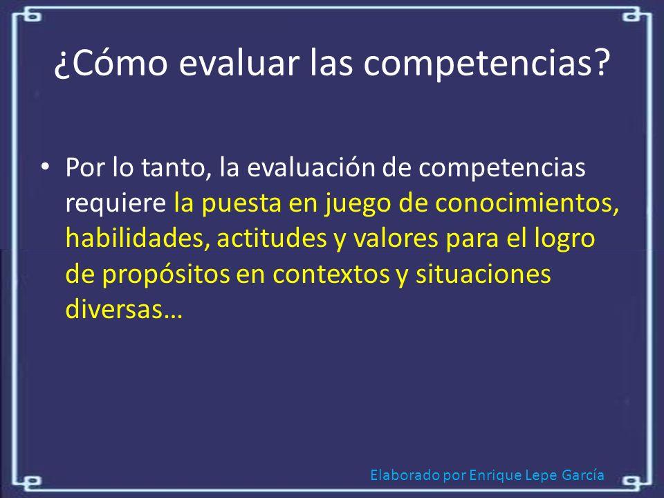 Elaborado por Enrique Lepe García ¿Cómo evaluar las competencias.
