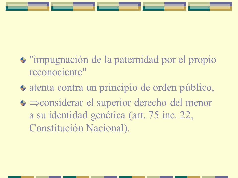 impugnación de la paternidad por el propio reconociente atenta contra un principio de orden público, considerar el superior derecho del menor a su identidad genética (art.
