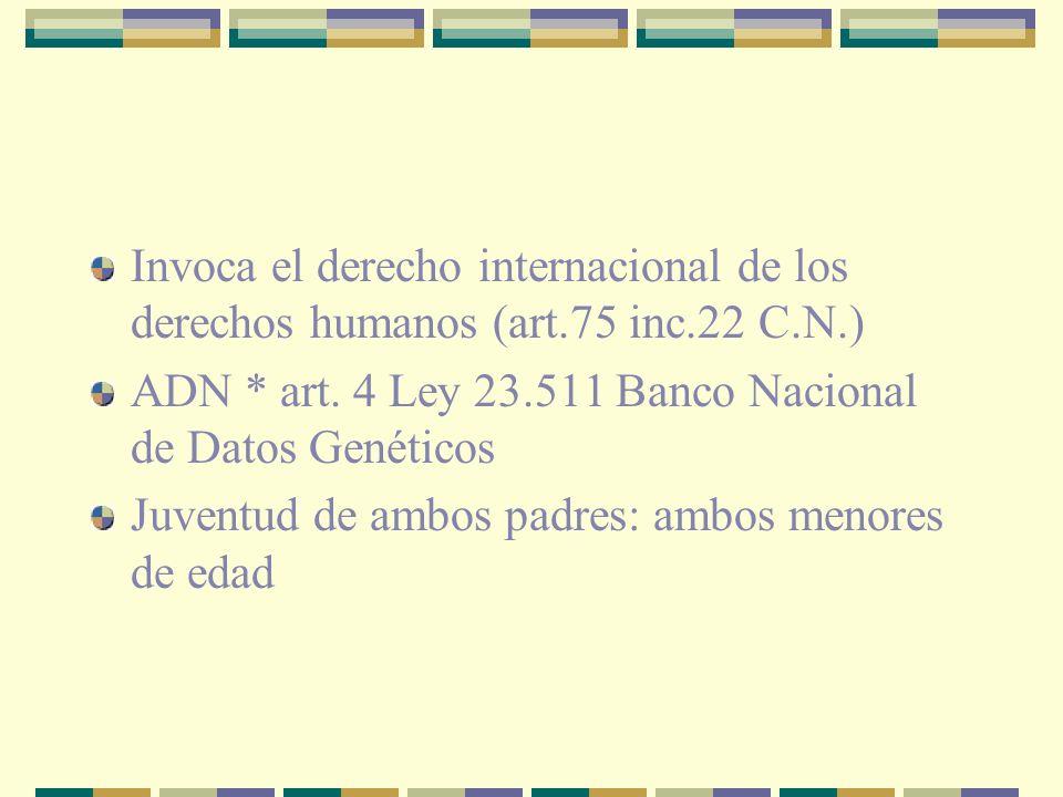 Invoca el derecho internacional de los derechos humanos (art.75 inc.22 C.N.) ADN * art.