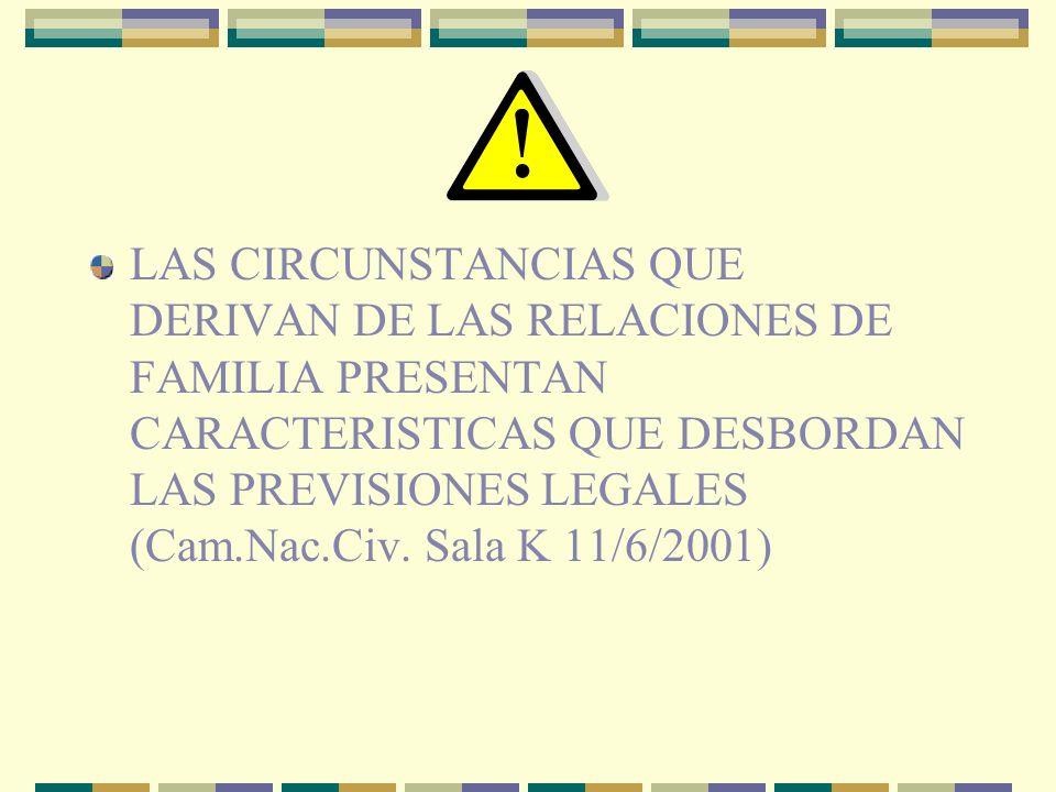 LAS CIRCUNSTANCIAS QUE DERIVAN DE LAS RELACIONES DE FAMILIA PRESENTAN CARACTERISTICAS QUE DESBORDAN LAS PREVISIONES LEGALES (Cam.Nac.Civ.