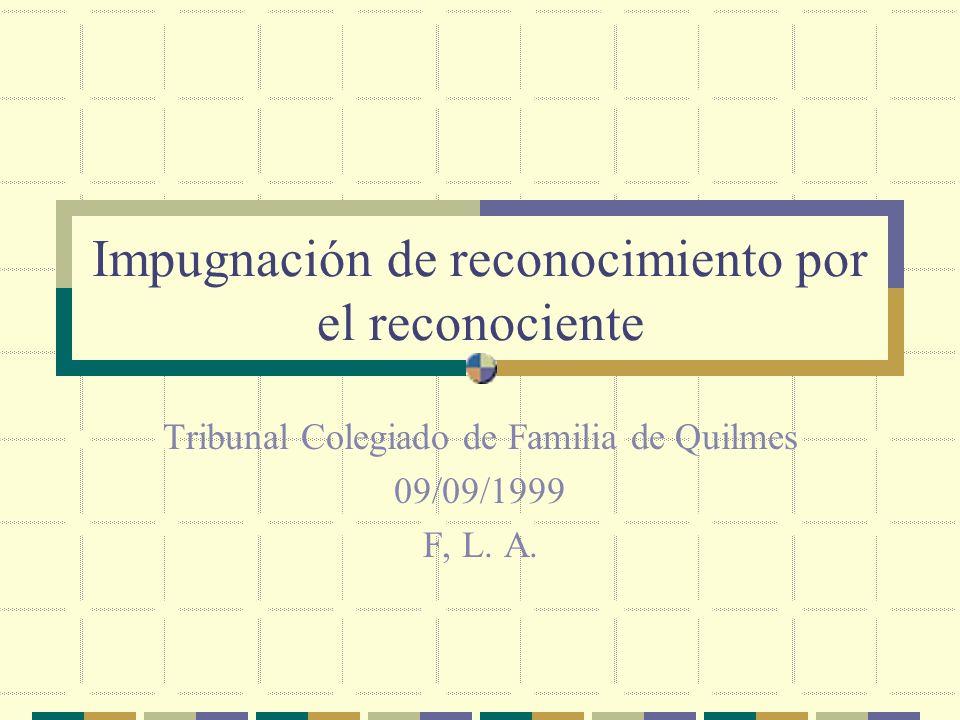 Impugnación de reconocimiento por el reconociente Tribunal Colegiado de Familia de Quilmes 09/09/1999 F, L.