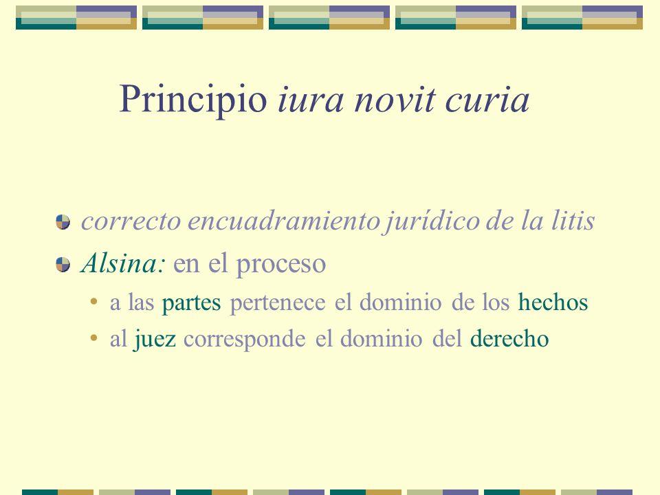 Principio iura novit curia correcto encuadramiento jurídico de la litis Alsina: en el proceso a las partes pertenece el dominio de los hechos al juez corresponde el dominio del derecho