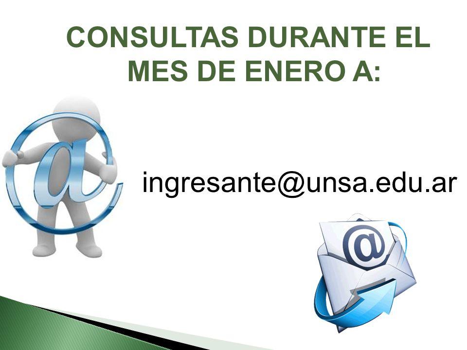 CONSULTAS DURANTE EL MES DE ENERO A: ingresante@unsa.edu.ar