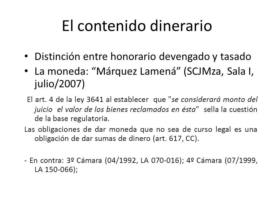 El contenido dinerario Distinción entre honorario devengado y tasado La moneda: Márquez Lamená (SCJMza, Sala I, julio/2007) El art. 4 de la ley 3641 a