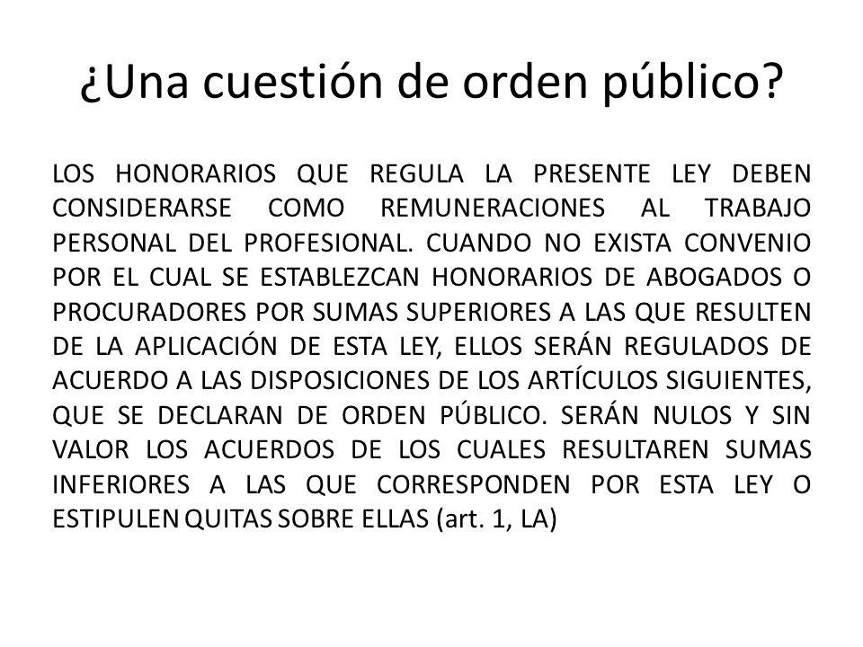 ¿Una cuestión de orden público? LOS HONORARIOS QUE REGULA LA PRESENTE LEY DEBEN CONSIDERARSE COMO REMUNERACIONES AL TRABAJO PERSONAL DEL PROFESIONAL.
