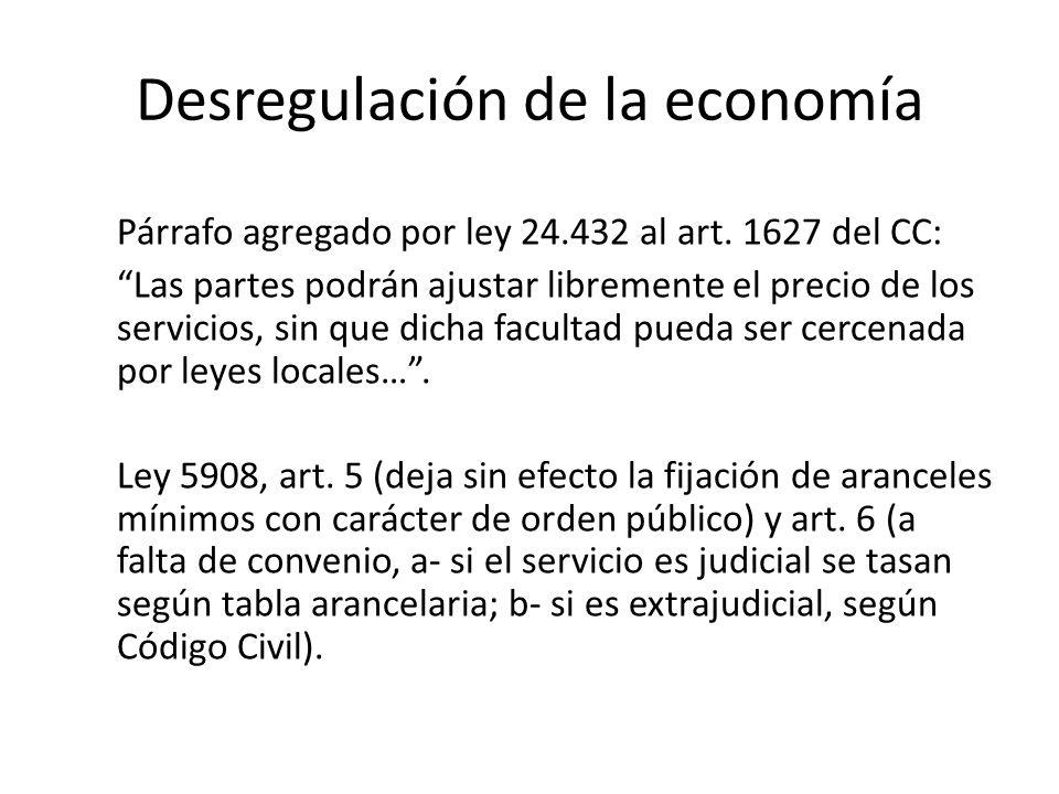 Desregulación de la economía Párrafo agregado por ley 24.432 al art. 1627 del CC: Las partes podrán ajustar libremente el precio de los servicios, sin