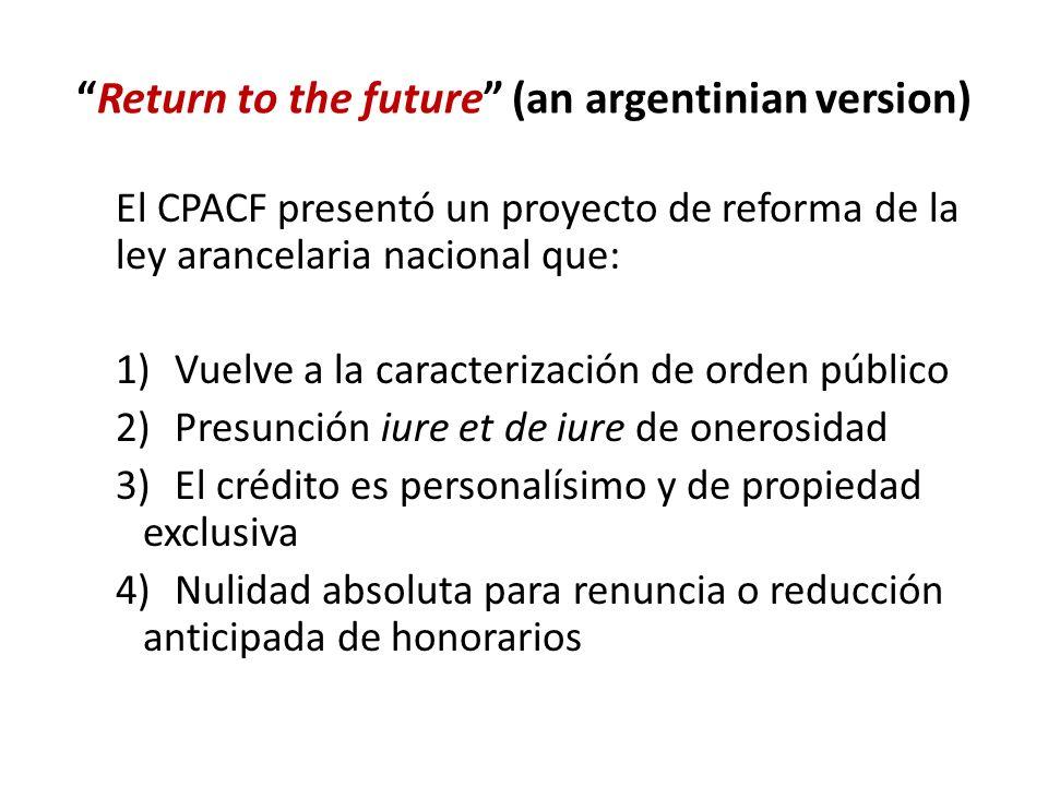 Return to the future (an argentinian version) El CPACF presentó un proyecto de reforma de la ley arancelaria nacional que: 1)Vuelve a la caracterizaci
