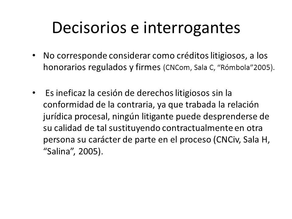 Decisorios e interrogantes No corresponde considerar como créditos litigiosos, a los honorarios regulados y firmes (CNCom, Sala C, Rómbola2005). Es in