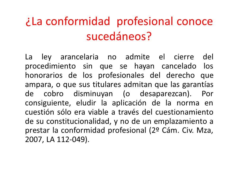 ¿La conformidad profesional conoce sucedáneos? La ley arancelaria no admite el cierre del procedimiento sin que se hayan cancelado los honorarios de l